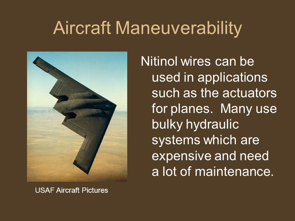 Aircraft Maneuverability Nitinol wires can be used in applications such as the actuators for planes. Many use bulky hydraulic systems which are expens