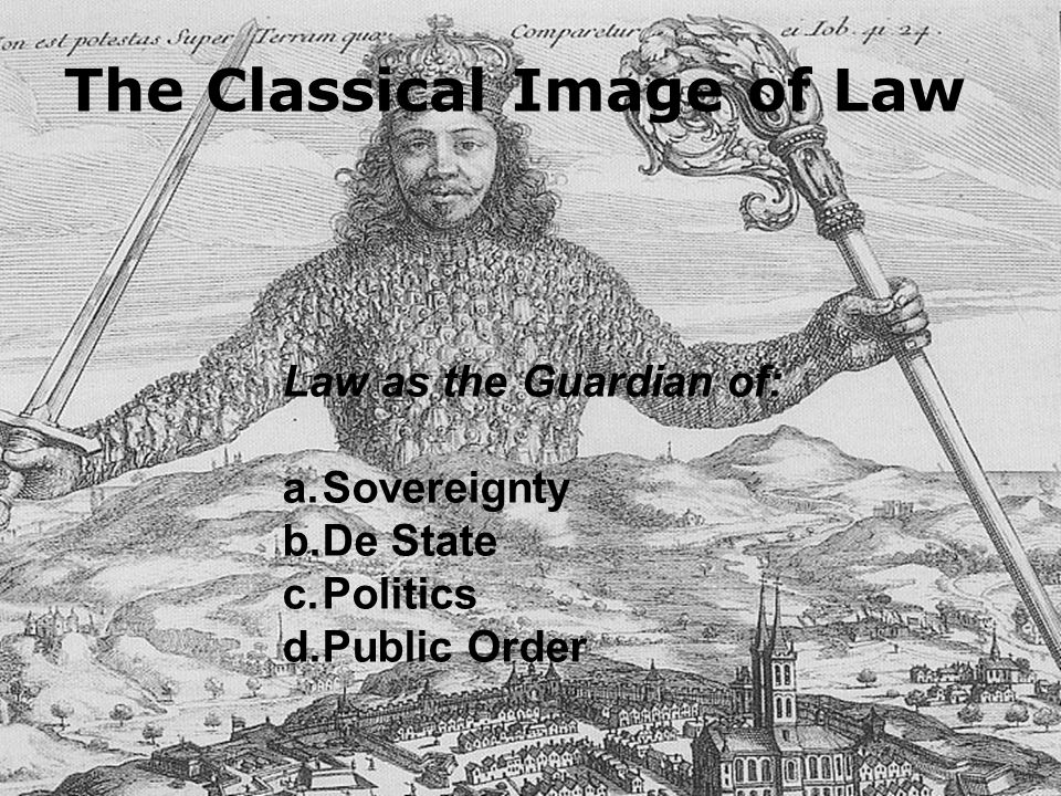 Law as the Guardian of: a.Sovereignty b.De State c.Politics d.Public Order The Classical Image of Law