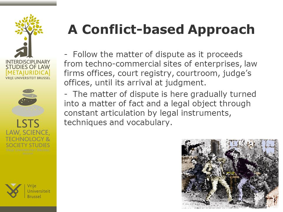 A Conflict-based Approach -Follow the matter of dispute as it proceeds from techno-commercial sites of enterprises, law firms offices, court registry, courtroom, judge's offices, until its arrival at judgment.