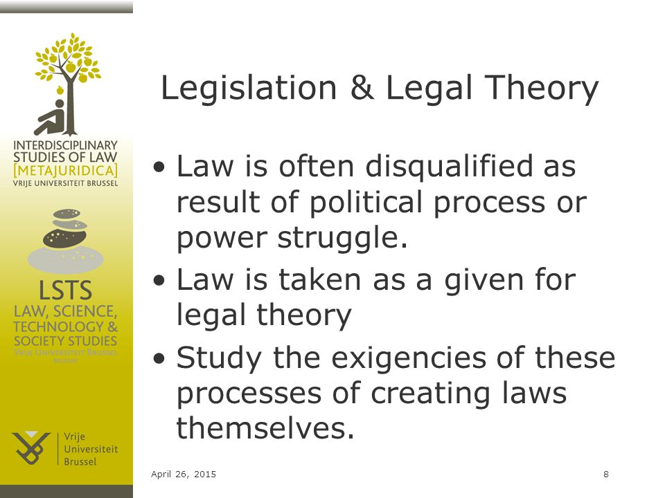 Legislation & Legal Theory Law is often disqualified as result of political process or power struggle.