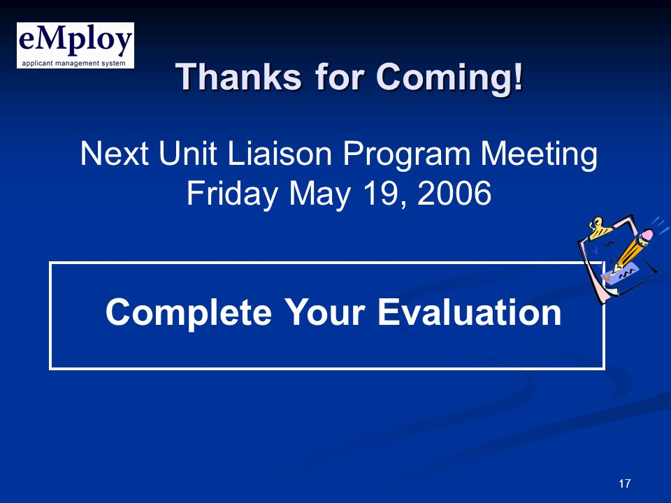 17 Next Unit Liaison Program Meeting Friday May 19, 2006 Complete Your Evaluation Thanks for Coming!