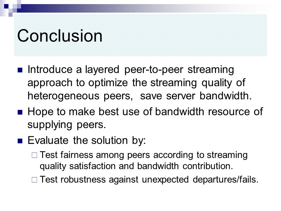 Conclusion Introduce a layered peer-to-peer streaming approach to optimize the streaming quality of heterogeneous peers, save server bandwidth.