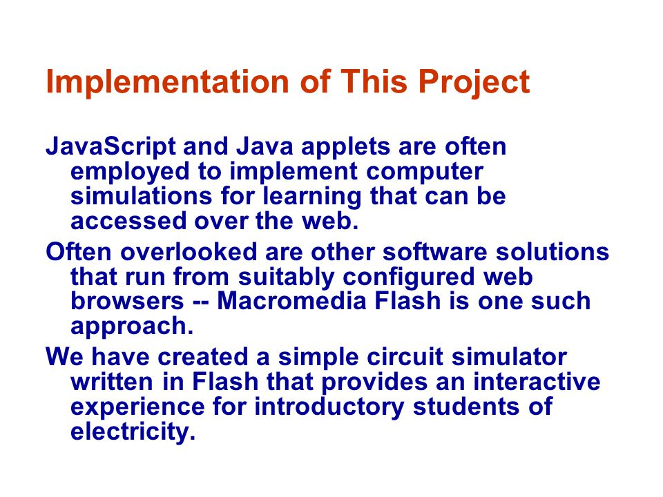 Implementation of This Project JavaScript and Java applets are often employed to implement computer simulations for learning that can be accessed over the web.