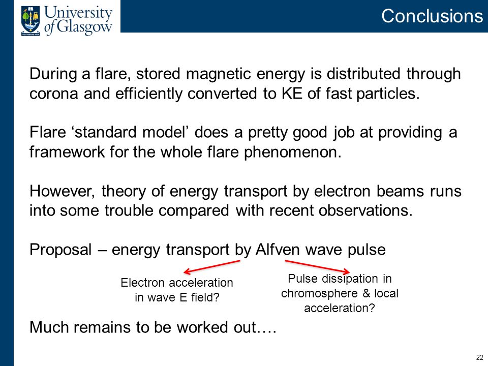 Conclusions During a flare, stored magnetic energy is distributed through corona and efficiently converted to KE of fast particles.