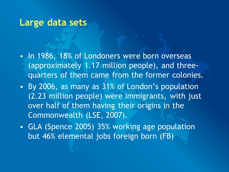 Large data sets In 1986, 18% of Londoners were born overseas (approximately 1.17 million people), and three- quarters of them came from the former colonies.