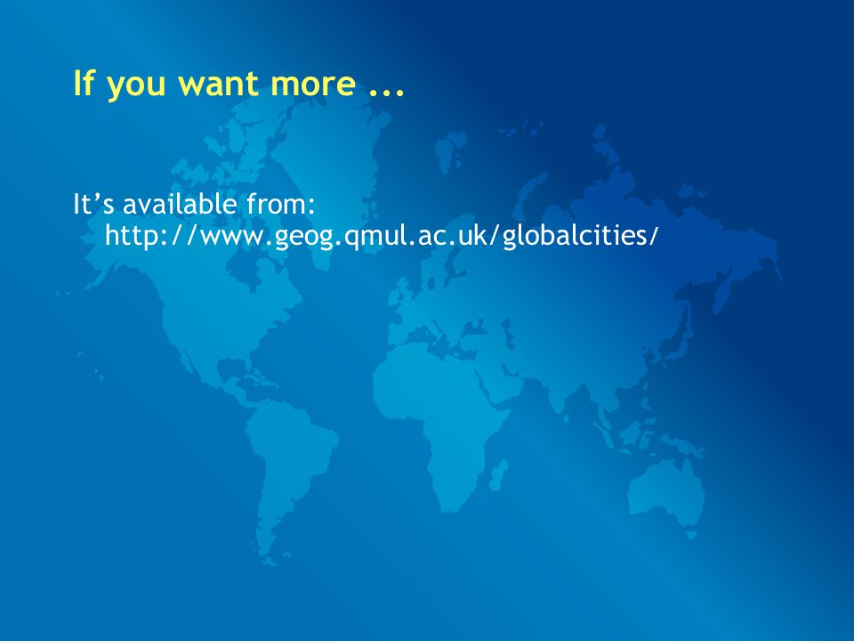 If you want more... It's available from: http://www.geog.qmul.ac.uk/globalcities /