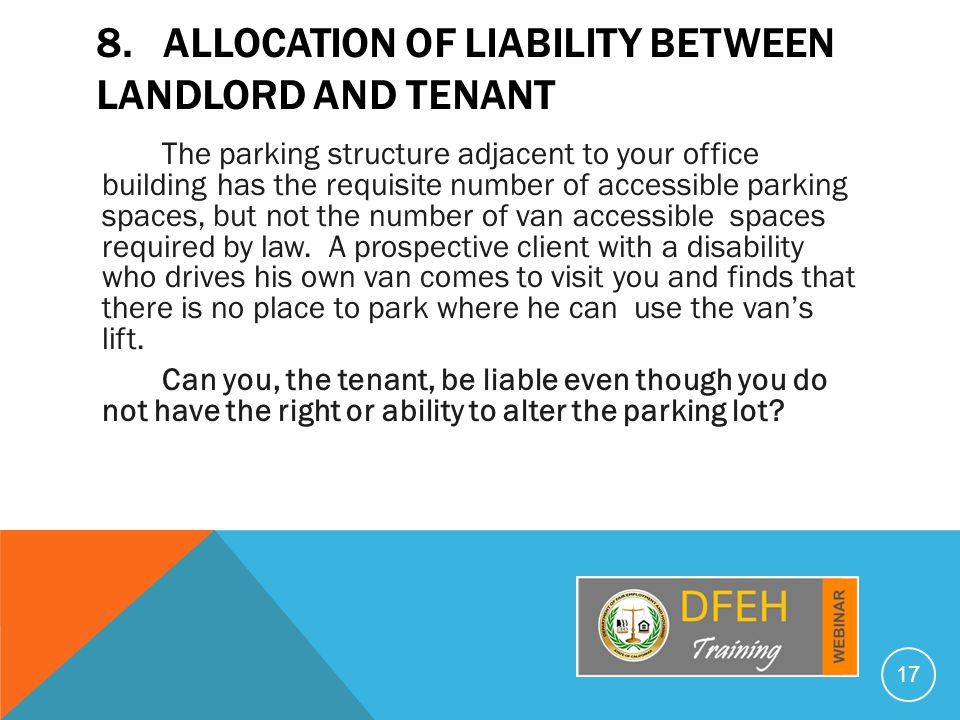 8. ALLOCATION OF LIABILITY BETWEEN LANDLORD AND TENANT The parking structure adjacent to your office building has the requisite number of accessible p