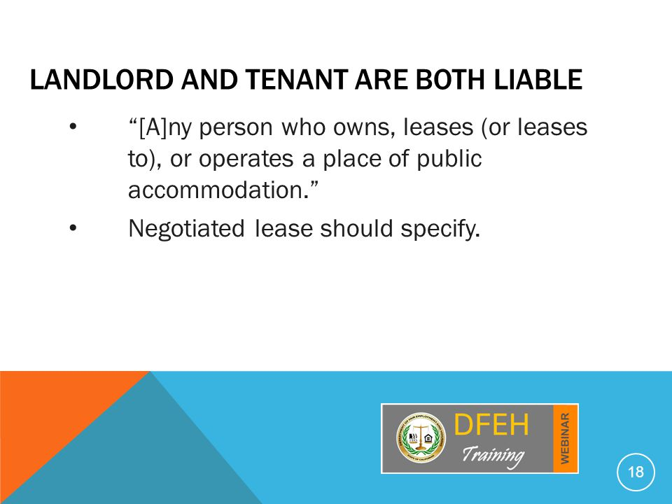 LANDLORD AND TENANT ARE BOTH LIABLE [A]ny person who owns, leases (or leases to), or operates a place of public accommodation. Negotiated lease should specify.