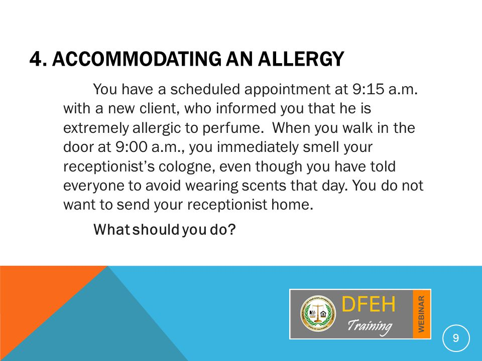4. ACCOMMODATING AN ALLERGY You have a scheduled appointment at 9:15 a.m.