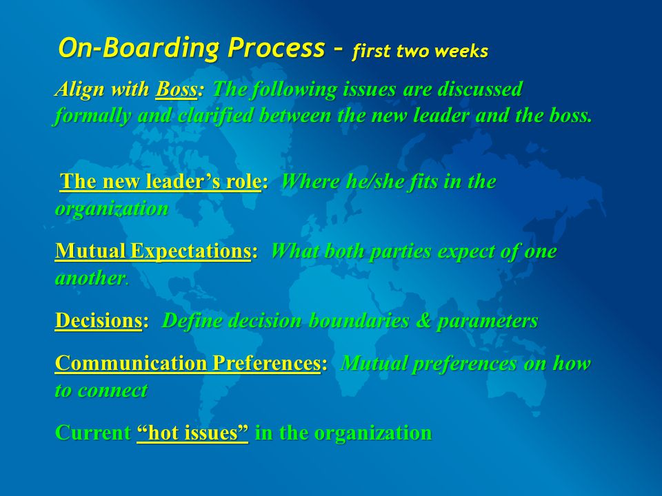 On-Boarding Process – first two weeks Align with Boss: The following issues are discussed formally and clarified between the new leader and the boss.