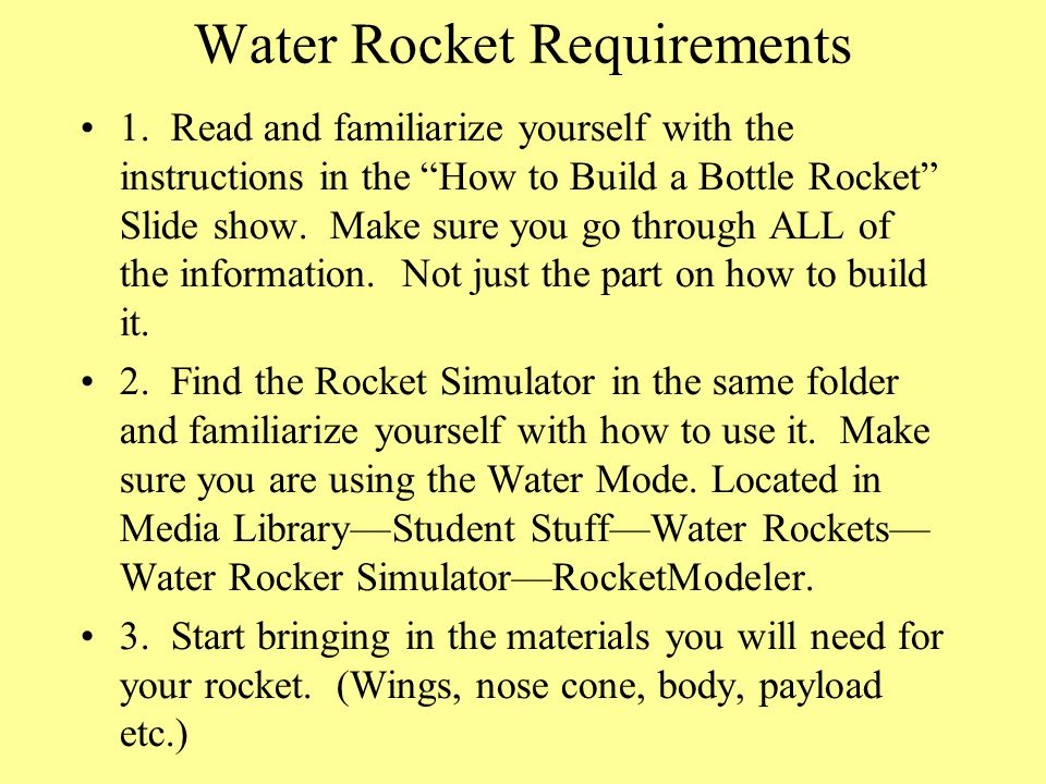 """Water Rocket Requirements 1. Read and familiarize yourself with the instructions in the """"How to Build a Bottle Rocket"""" Slide show. Make sure you go th"""
