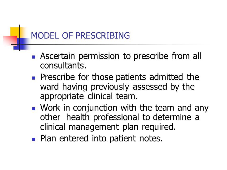MODEL OF PRESCRIBING Ascertain permission to prescribe from all consultants.