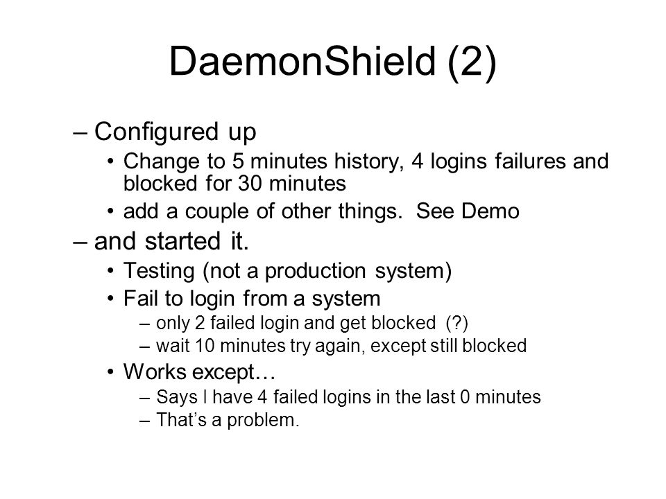 DaemonShield (2) –Configured up Change to 5 minutes history, 4 logins failures and blocked for 30 minutes add a couple of other things. See Demo –and