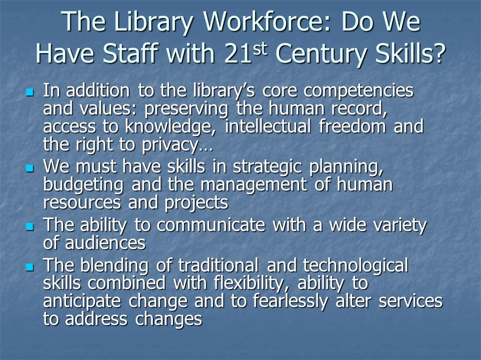 The Library Workforce: Do We Have Staff with 21 st Century Skills.