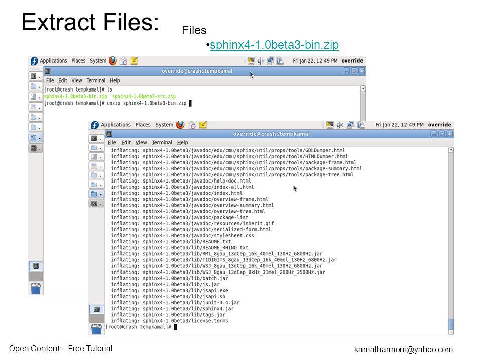 Open Content – Free Tutorial kamalharmoni@yahoo.com Files sphinx4-1.0beta3-bin.zip Extract Files: