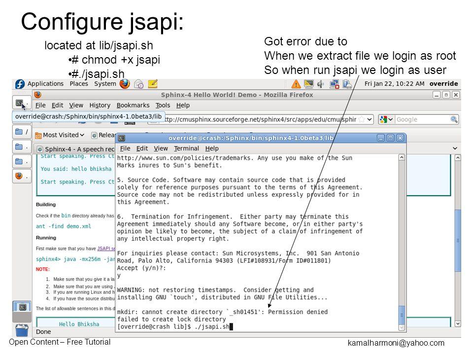Open Content – Free Tutorial kamalharmoni@yahoo.com located at lib/jsapi.sh # chmod +x jsapi #./jsapi.sh Got error due to When we extract file we login as root So when run jsapi we login as user Configure jsapi: