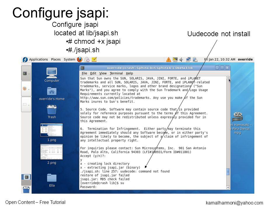 Open Content – Free Tutorial kamalharmoni@yahoo.com Uudecode not install Configure jsapi located at lib/jsapi.sh # chmod +x jsapi #./jsapi.sh Configure jsapi: