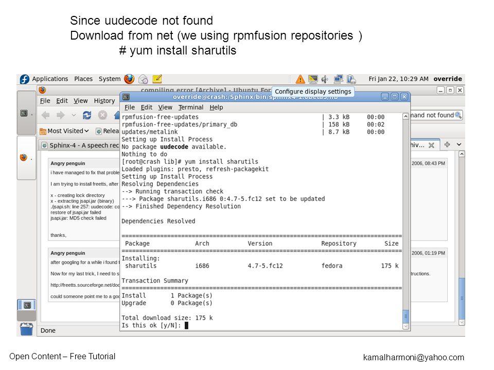 Open Content – Free Tutorial kamalharmoni@yahoo.com Since uudecode not found Download from net (we using rpmfusion repositories ) # yum install sharut