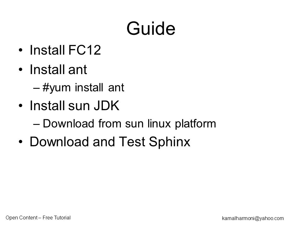 Open Content – Free Tutorial kamalharmoni@yahoo.com Guide Install FC12 Install ant –#yum install ant Install sun JDK –Download from sun linux platform Download and Test Sphinx