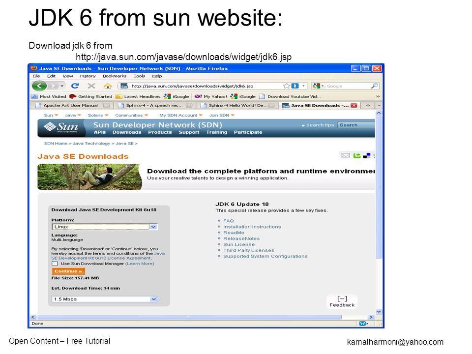 Open Content – Free Tutorial kamalharmoni@yahoo.com JDK 6 from sun website: Download jdk 6 from http://java.sun.com/javase/downloads/widget/jdk6.jsp