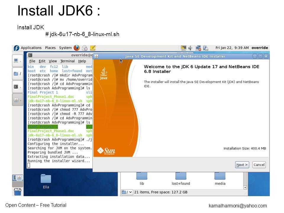 Open Content – Free Tutorial kamalharmoni@yahoo.com Install JDK # jdk-6u17-nb-6_8-linux-ml.sh Install JDK6 :