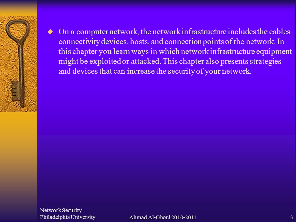 Network Security Philadelphia UniversityAhmad Al-Ghoul 2010-20113  On a computer network, the network infrastructure includes the cables, connectivity devices, hosts, and connection points of the network.