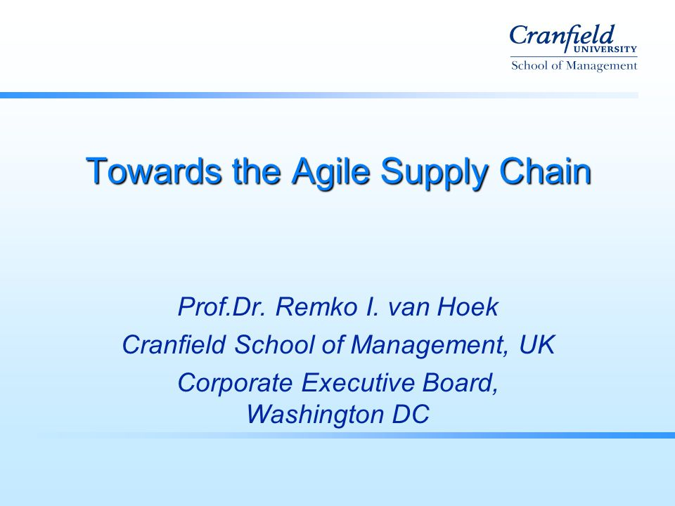 Towards the Agile Supply Chain Prof.Dr. Remko I.