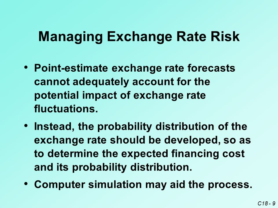 C18 - 9 Point-estimate exchange rate forecasts cannot adequately account for the potential impact of exchange rate fluctuations. Instead, the probabil