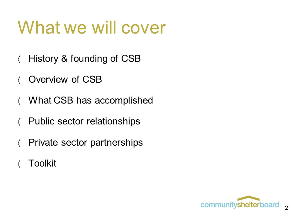 What we will cover  History & founding of CSB  Overview of CSB  What CSB has accomplished  Public sector relationships  Private sector partnerships  Toolkit 2