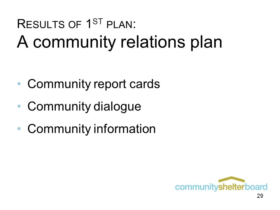 R ESULTS OF 1 ST PLAN : A community relations plan Community report cards Community dialogue Community information 29