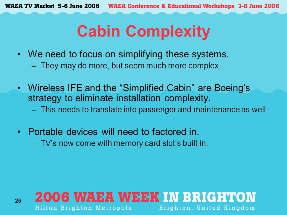 26 Cabin Complexity We need to focus on simplifying these systems.