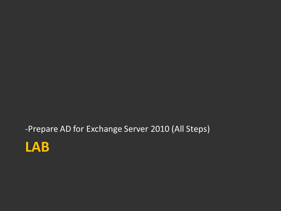 LAB -Prepare AD for Exchange Server 2010 (All Steps)