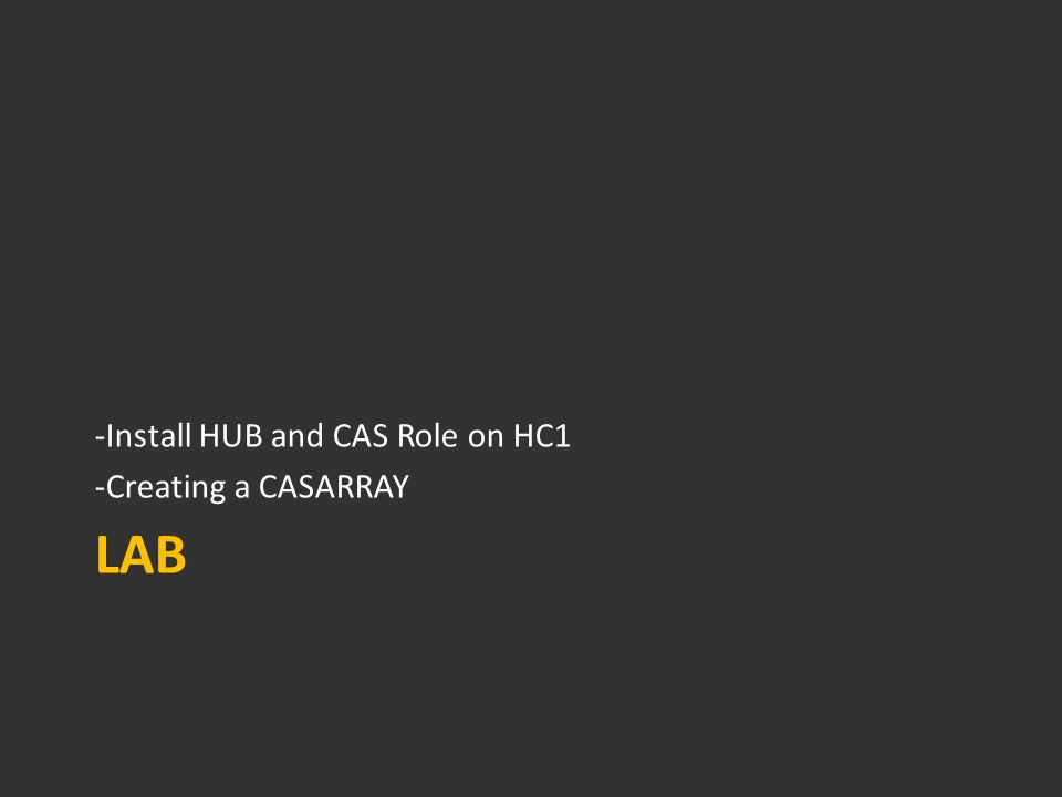 LAB -Install HUB and CAS Role on HC1 -Creating a CASARRAY