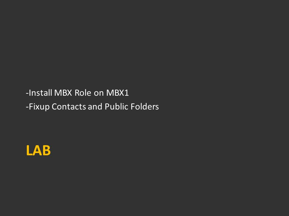 LAB -Install MBX Role on MBX1 -Fixup Contacts and Public Folders