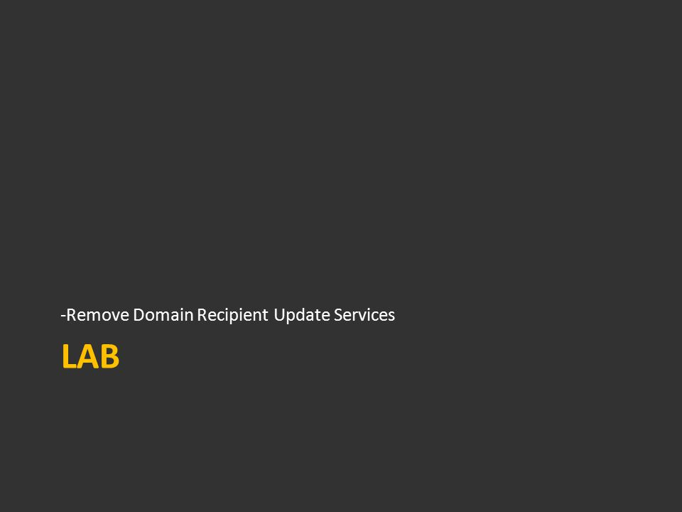 LAB -Remove Domain Recipient Update Services