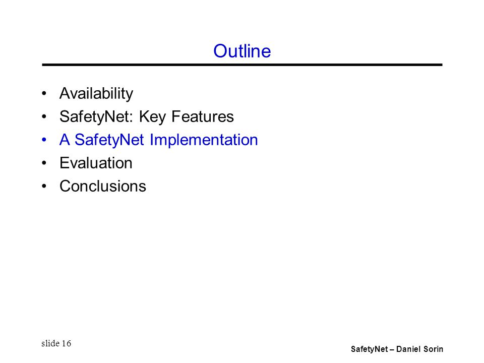 SafetyNet – Daniel Sorin slide 16 Outline Availability SafetyNet: Key Features A SafetyNet Implementation Evaluation Conclusions