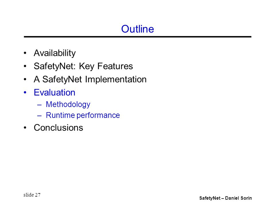 SafetyNet – Daniel Sorin slide 27 Outline Availability SafetyNet: Key Features A SafetyNet Implementation Evaluation –Methodology –Runtime performance Conclusions