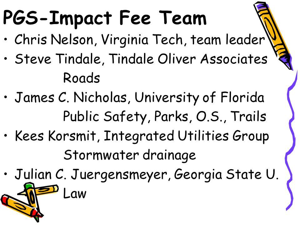 PGS-Impact Fee Team Chris Nelson, Virginia Tech, team leader Steve Tindale, Tindale Oliver Associates Roads James C. Nicholas, University of Florida P