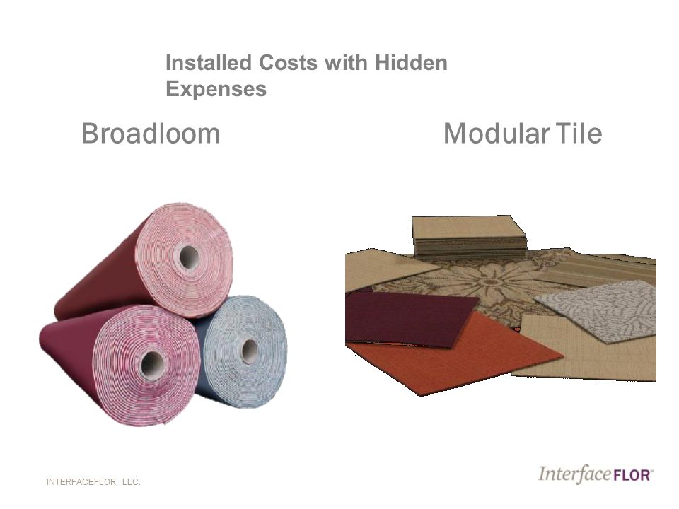 INTERFACEFLOR, LLC. Broadloom Modular Tile Installed Costs with Hidden Expenses