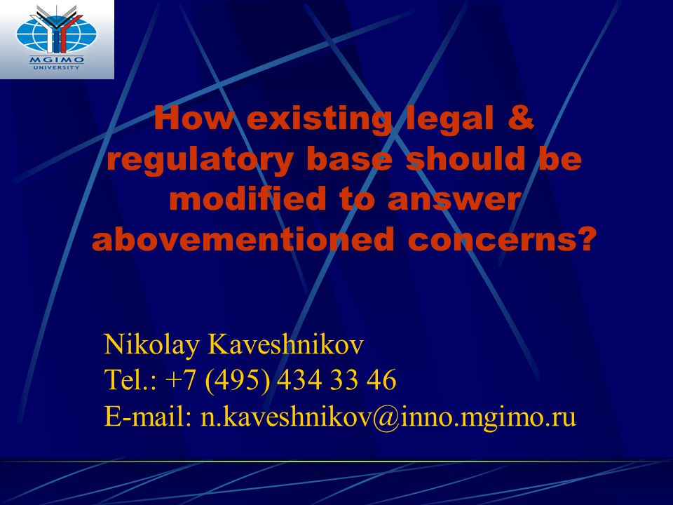 How existing legal & regulatory base should be modified to answer abovementioned concerns? Nikolay Kaveshnikov Теl.: +7 (495) 434 33 46 E-mail: n.kave