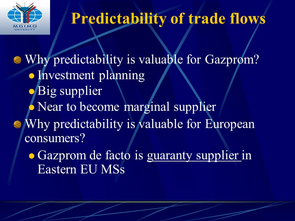 Predictability of trade flows Why predictability is valuable for Gazprom? Investment planning Big supplier Near to become marginal supplier Why predic