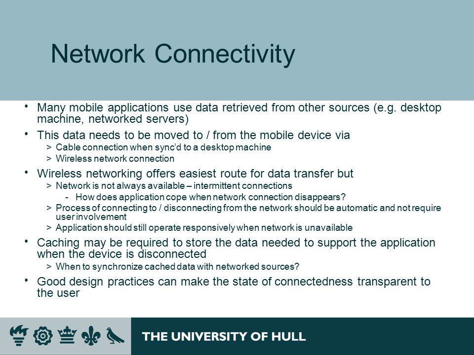 Network Connectivity  Many mobile applications use data retrieved from other sources (e.g.