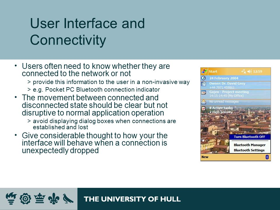 User Interface and Connectivity  Users often need to know whether they are connected to the network or not >provide this information to the user in a non-invasive way >e.g.