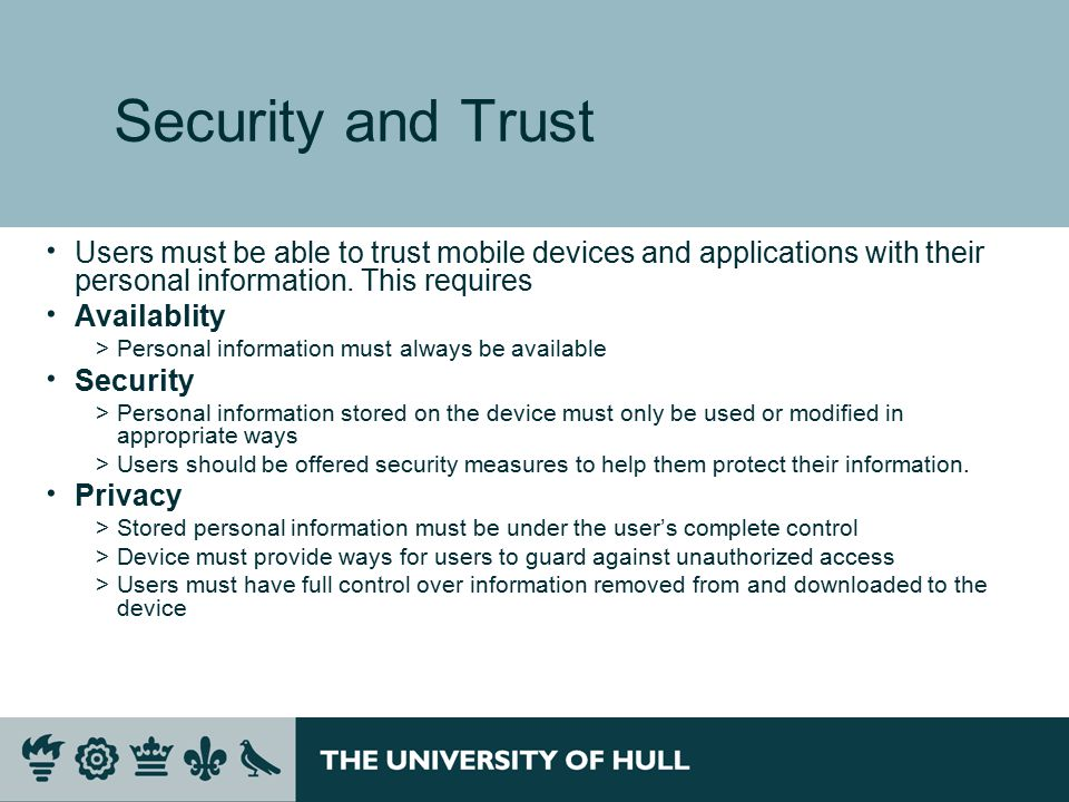 Security and Trust  Users must be able to trust mobile devices and applications with their personal information.