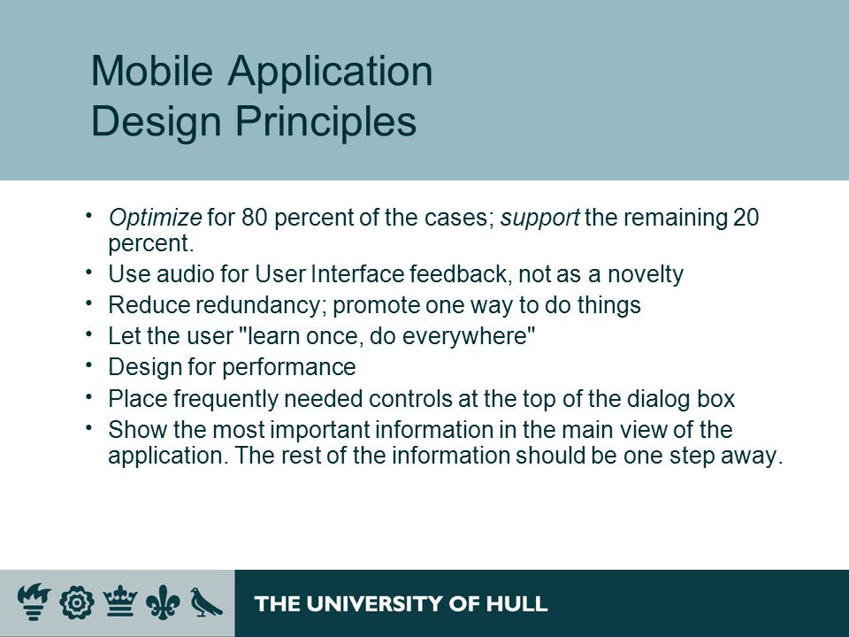 Mobile Application Design Principles  Optimize for 80 percent of the cases; support the remaining 20 percent.