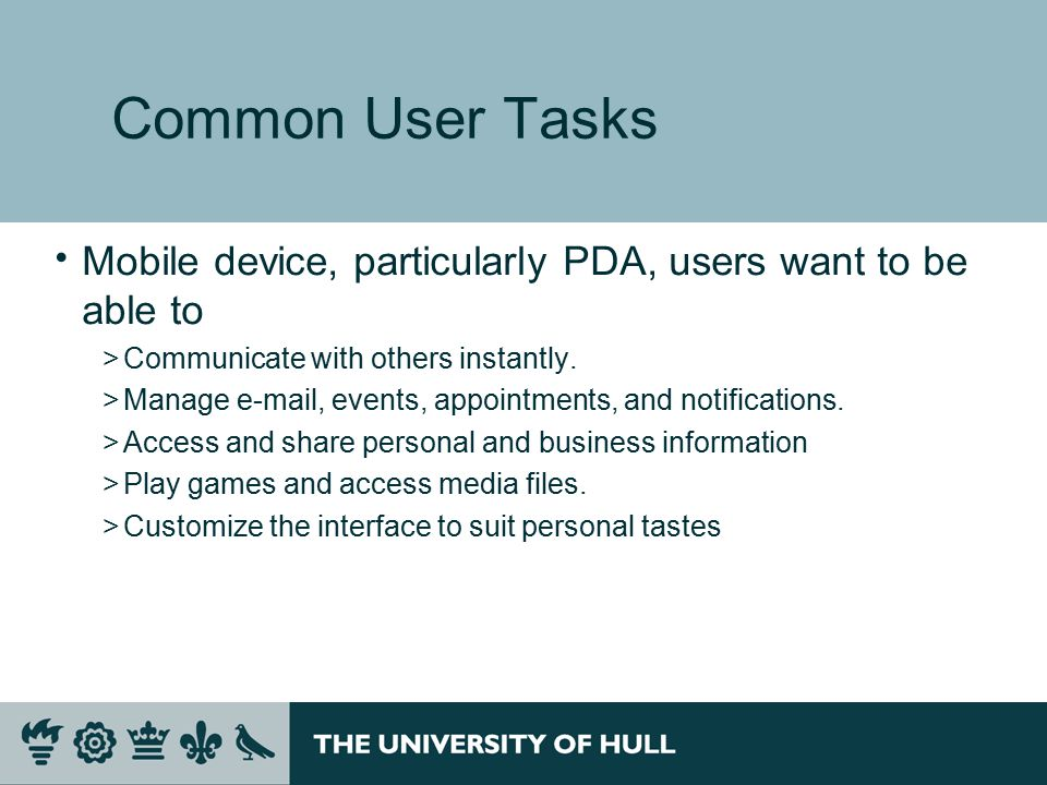 Common User Tasks  Mobile device, particularly PDA, users want to be able to >Communicate with others instantly.