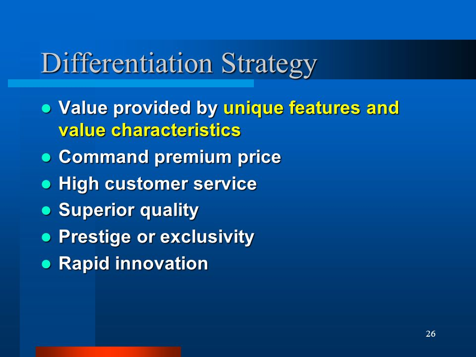 26 Differentiation Strategy Value provided by unique features and value characteristics Value provided by unique features and value characteristics Co