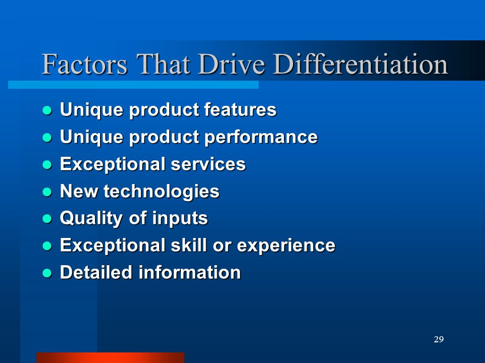 29 Factors That Drive Differentiation Unique product features Unique product features Unique product performance Unique product performance Exceptiona