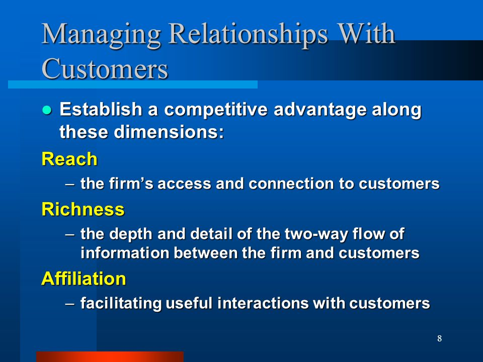 8 Managing Relationships With Customers Establish a competitive advantage along these dimensions: Establish a competitive advantage along these dimens