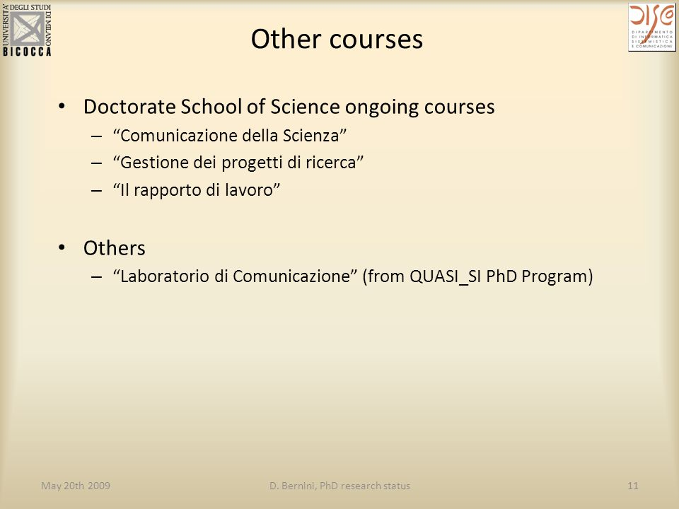 "May 20th 2009D. Bernini, PhD research status11 Other courses Doctorate School of Science ongoing courses – ""Comunicazione della Scienza"" – ""Gestione d"
